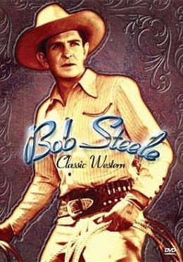 Classic Westerns: Bob Steele