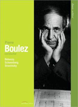 Pierre Boulez: Conductor - DeBussy/Schoenberg/Stravinsky