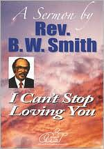 Rev. B.W. Smith: I Can't Stop Loving You