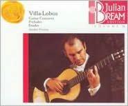 Villa-Lobos: Guitar Concerto; Preludes; Etudes