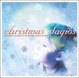 Christmas Adagios: Holiday Classics to Touch Your Heart and Soul