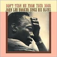 Don't Turn Me from Your Door: John Lee Hooker Sings His Blues [Collectables]