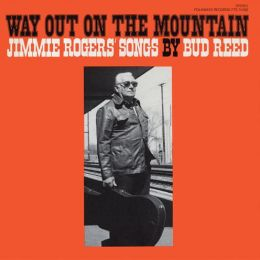 Way Out on the Mountain: Jimmie Rodgers' Songs by Bud Reed