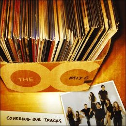 Music from the O.C.: Mix 6 - Covering Our Tracks