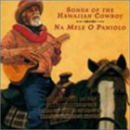 Songs of the Hawaiian Cowboy: Na Mele O Paniolo