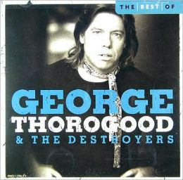 The Best of George Thorogood & the Destroyers: 10 Best Series [Capitol]