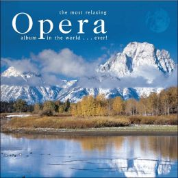 The Most Relaxing Opera Album in the World...Ever!