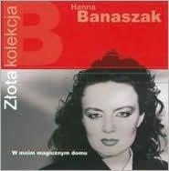 Zlota Kolekcja: The Best of Hanna Banaszak
