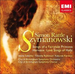 Szymanowski: Songs of a Fairytale Princess, Harnasie, Love Songs of Hafiz