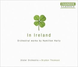 In Ireland: Orchestral Works by Sir Hamilton Harty