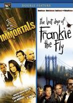 Immortals & Last Days Of Frankie The Fly