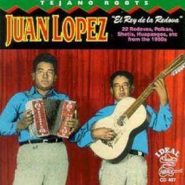 Tejano Roots: Juan Lopez - El Rey De La Redova