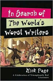 In Search of the World's Worst Writers: In Celebration of Triumphantly Bad Literature