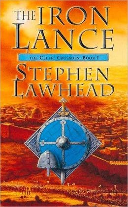 The Iron Lance (Celtic Crusades Series #1)