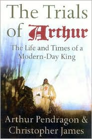 Trials of Arthur: The Life and Times of a Modern-Day King