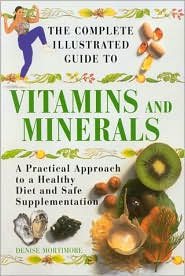 Complete Illustrated Guide to Vitamins and Minerals: A Practical Approach to a Healthy Diet and Safe Supplements