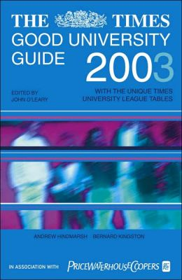 The Times Good University Guide 2003: With the Unique Times University League Tables