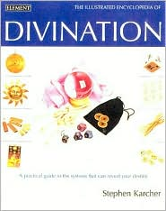 Illustrated Encyclopedia of Divination: A Practical Guide to the System That Can Reveal Your Destiny
