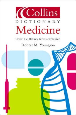 Collins Dictionary of Medicine: Over 13,000 Key Terms Explained