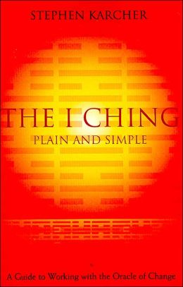 I Ching Plain and Simple: A Guide to Working with the Oracle of Change