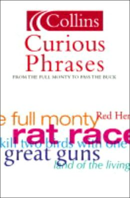Collins Dictionary of Curious Phrases: From Blue Murder to Pass the Buck