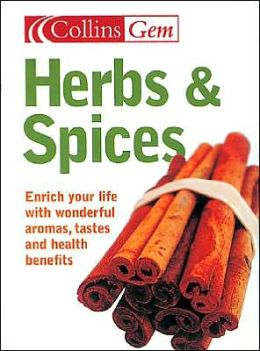 Herbs and Spices: Enrich your Life with Wonderful Aromas, Tastes and Uses
