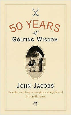 50 Years of Golfing Wisdom. John Jacobs with Steve Newell