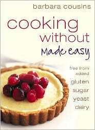 Cooking Without Made Easy: Recipes Free Added Gluten, Sugar, Yeast and Dairy Produce