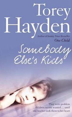 Somebody Else's Kids : They Were Problem Children No One Wanted! until One Teacher Took Them to Her Heart
