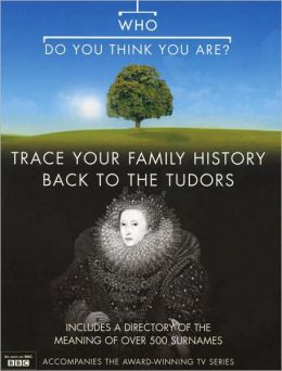Who Do You Think You Are?: Trace Your Family History Back to the Tudors