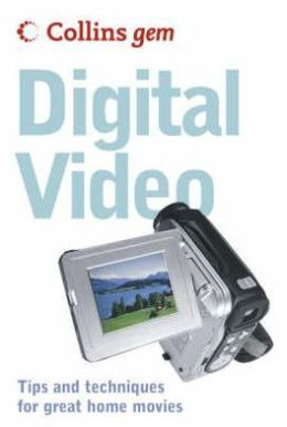 Digital Video: Tips and Techniques for Great Home Movies
