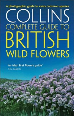 British Wild Flowers: A Photographic Guide to Every Common Species