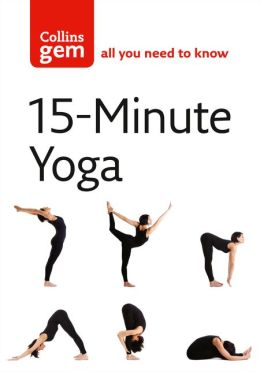 15-Minute Yoga: Bite-Sized Yoga for Instant Results