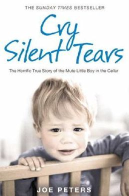 Cry Silent Tears: The heartbreaking survival story of a small mute boy who overcame unbearable suffering and found his voice again