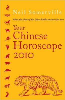 Your Chinese Horoscope 2010: What the Year of the Tiger Holds in Store for You Neil Somerville