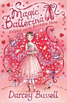 Delphie and the Birthday Show (Magic Ballerina: Delphie Series #6)