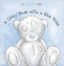 The Me to You Story: A Grey Bear with A Blue Nose