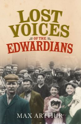 Lost Voices of the Edwardians: 1901-1910 in Their Own Words