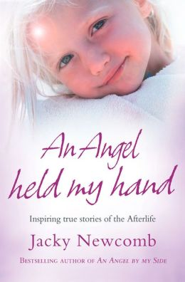 An Angel Held My Hand: Inspiring True Stories of the Afterlife
