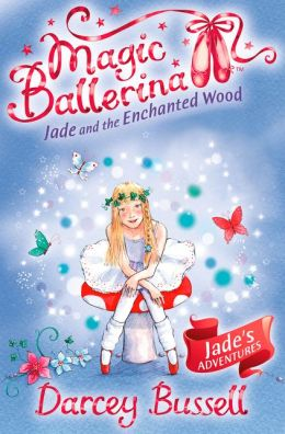 Jade and the Enchanted Wood (Magic Ballerina: Jade Series #1)