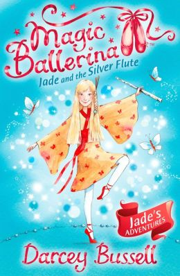 Jade and the Silver Flute (Magic Ballerina: Jade Series #3)