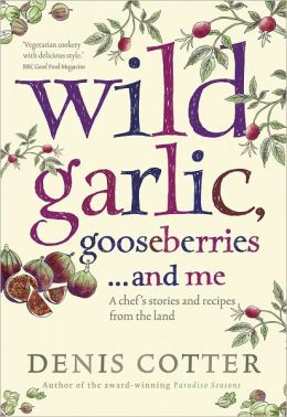 Wild Garlic, Gooseberries . . . and Me: A Chef's Stories and Recipes from the Land