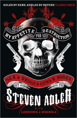 My Appetite for Destruction: Sex & Drugs & Guns N' Roses. Steven Adler with Lawrence J. Spagnola