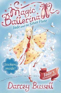 Jade and the Silver Flute (Magic Ballerina: Jade Series #3)