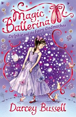 Delphie and the Fairy Godmother (Magic Ballerina: Delphie Series #5)