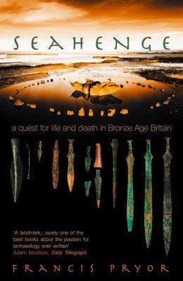 Seahenge: a quest for life and death in Bronze Age Britain