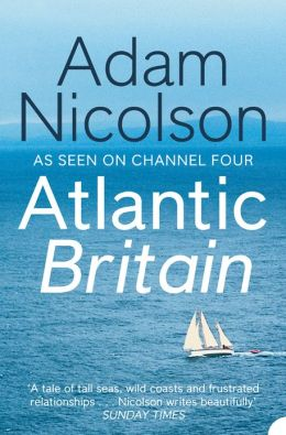 Atlantic Britain: The Story of the Sea a Man and a Ship
