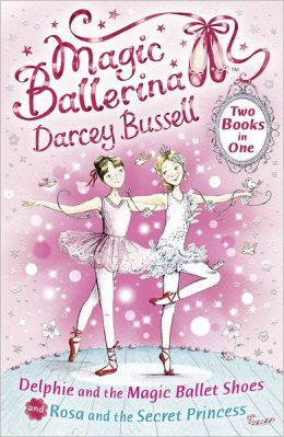 Delphie and the Magic Ballet Shoes / Rosa and the Secret Princess (2-In-1) (Magic Ballerina)