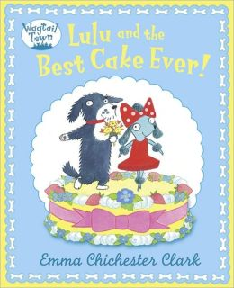 Lulu and the Best Cake Ever!. Emma Chichester Clark