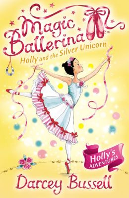 Holly and the Silver Unicorn (Magic Ballerina: Holly Series #2)